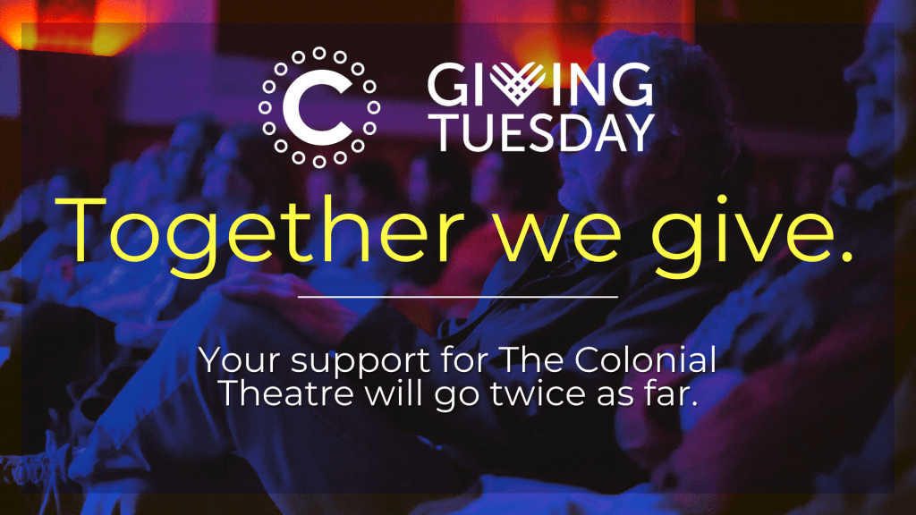 Double your impact for The Colonial Theatre this GivingTuesday